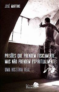 Prisões que prendem fisicamente, mas não prendem espiritualmente: uma história real