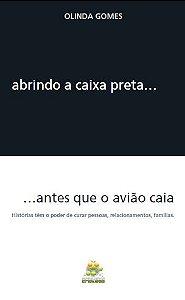 ABRINDO A CAIXA PRETA... antes que o avião caia - autora Olinda Gomes