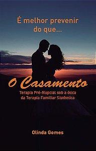 É MELHOR PREVENIR DO QUE... O Casamento - autora Olinda Gomes