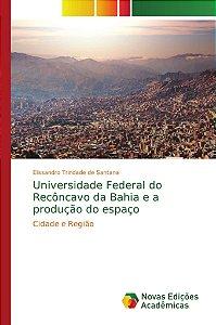 Universidade Federal do Recôncavo da Bahia e a produção do espaço
