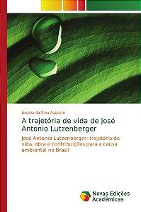 A trajetória de vida de José Antonio Lutzenberger