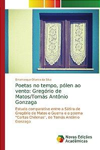 Poetas no tempo, pólen ao vento: Gregório de Matos/Tomás Antônio Gonzaga