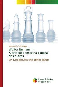 Walter Benjamin: A arte de pensar na cabeça dos outros
