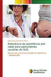 Relevância da assistência pré-natal para parturientes usuárias do SUS: