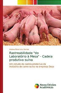 """Rastreabilidade """"do Laboratório à Mesa"""" - Cadeia produtiva suína"""