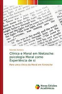 Clínica e Moral em Nietzsche: psicologia Moral como Experiência de si