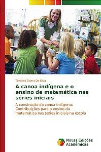 A canoa indígena e o ensino de matemática nas séries iniciais