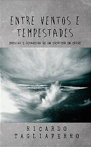 Entre ventos e tempestades: poesias e devaneios de um escritor em crise - autor Ricardo Tagliaferro