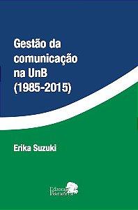 Gestão da Comunicação na UnB (1985 - 2015) - autora Erika Suzuki