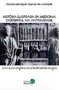 HISTÓRIA ILUSTRADA DA MEDICINA OCIDENTAL NA ANTIGUIDADE com suas origens no Oriente Médio e Egito