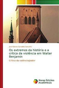 Os extremos da história e a crítica da violência em Walter Benjamin