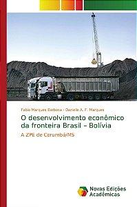 O desenvolvimento econômico da fronteira Brasil – Bolívia