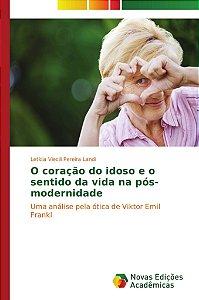 O coração do idoso e o sentido da vida na pós-modernidade