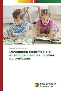 Divulgação científica e o ensino de ciências: o olhar do professor