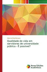Qualidade de vida em servidores de universidade pública - É possível?