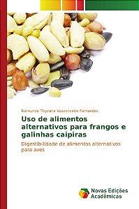 Uso de alimentos alternativos para frangos e galinhas caipiras