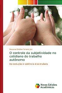 O controle da subjetividade no cotidiano do trabalho autônomo