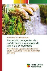 Percepção de agentes de saúde sobre a qualidade da agua e a comunidade