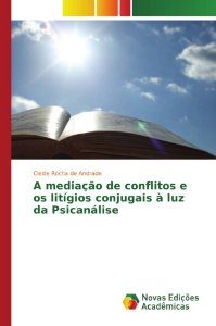 A mediação de conflitos e os litígios conjugais à luz da Psicanálise