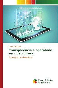 Transparência e opacidade na cibercultura
