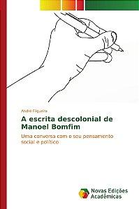 A escrita descolonial de Manoel Bomfim