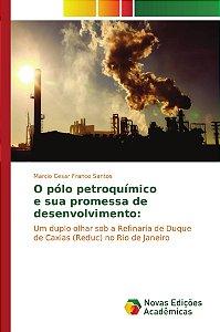O pólo petroquímico e sua promessa de desenvolvimento: