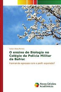 O ensino de Biologia no Colégio da Polícia Militar da Bahia: