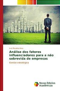 Análise dos fatores influenciadores para a não sobrevida de empresas