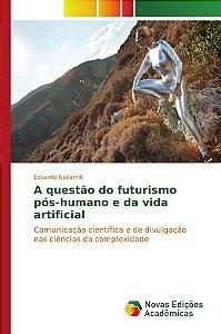 A questão do futurismo pós-humano e da vida artificial