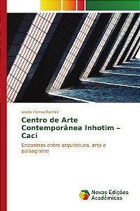 Centro de Arte Contemporânea Inhotim – Caci