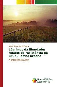 Lágrimas da liberdade: relatos de resistência de um quilombo urbano
