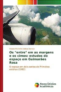 """Os """"entre"""" em as margens e os cimos: estudos do espaço em Guimarães Rosa"""