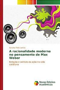 A racionalidade moderna no pensamento de Max Weber