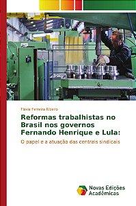 Reformas trabalhistas no Brasil nos governos Fernando Henrique e Lula: