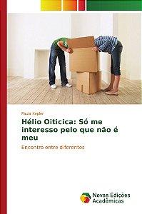 Hélio Oiticica: Só me interesso pelo que não é meu