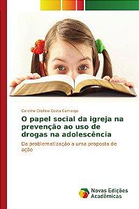 O papel social da igreja na prevenção ao uso de drogas na adolescência