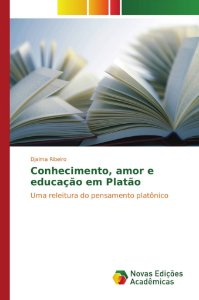 Conhecimento, amor e educação em Platão