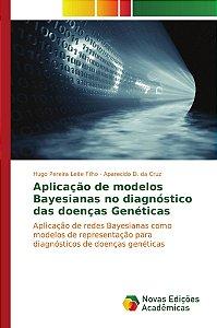 Aplicação de modelos Bayesianas no diagnóstico das doenças Genéticas