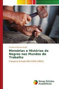 Memórias e Histórias de Negros nos Mundos do Trabalho