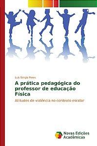 A prática pedagógica do professor de educação Física