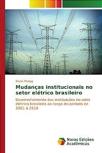 Mudanças institucionais no setor elétrico brasileiro