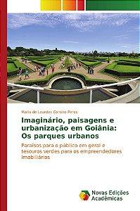 Imaginário, paisagens e urbanização em Goiânia: Os parques urbanos