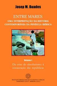 ENTRE MARES: Uma Interpretação da História Contemporânea da Península Ibérica