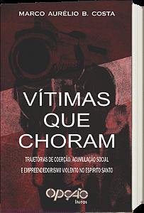 Vítimas que choram: trajetórias de coerção, acumulação social e empreendedorismo violento no Espírito Santo