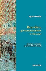 Biopolítica, governamentalidade e educação