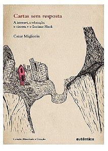 Cartas sem resposta - A internet, a educação, o cinema,  e o Luciano Huck