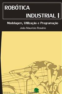 Robótica industrial I : modelagem, utilização e programação