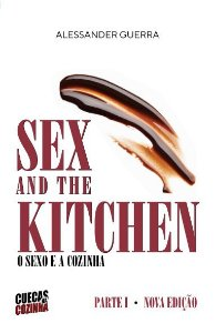 Sex and the Kitchen - o Sexo e a Cozinha - Parte I