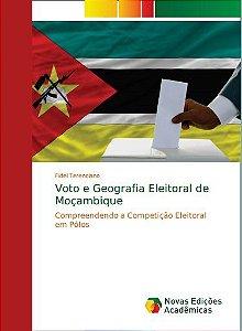 Voto e Geografia Eleitoral em Moçambique: Compreendendo a Competição Eleitoral em Polos