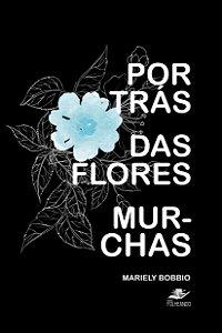Por Trás das Flores Murchas